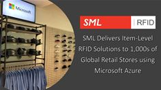 SML Delivers Item-Level RFID Solutions to 1,000s of Global Retail Stores using Microsoft Azure